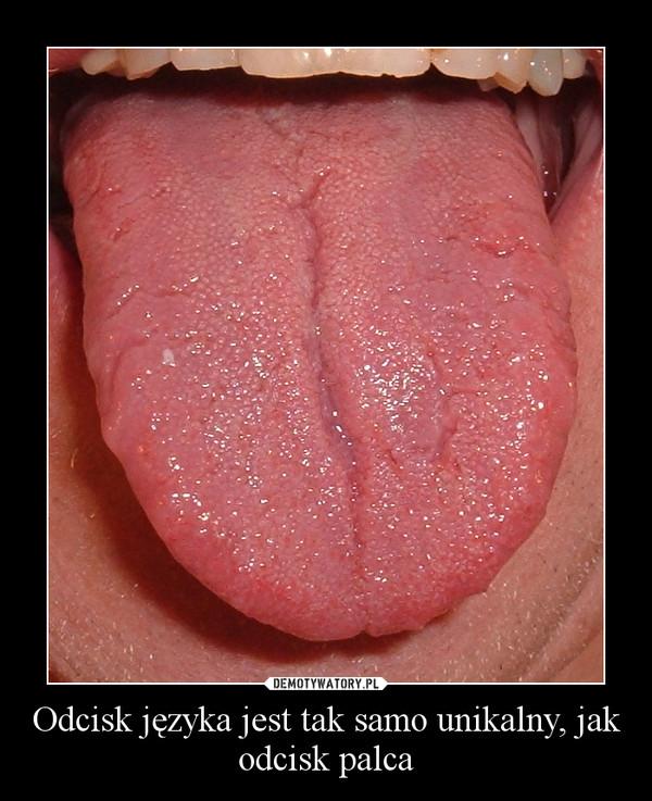 Odcisk języka jest tak samo unikalny, jak odcisk palca –