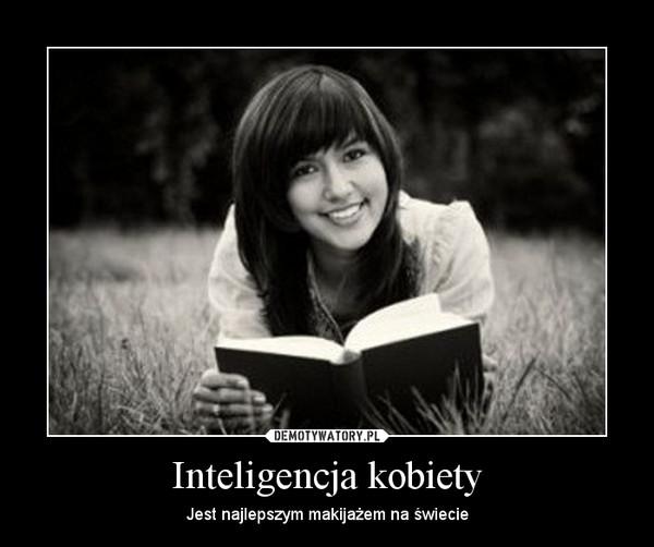 Inteligencja kobiety – Jest najlepszym makijażem na świecie