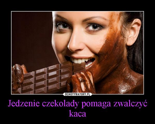 Jedzenie czekolady pomaga zwalczyć kaca –