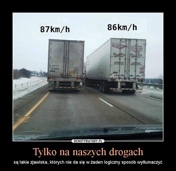 Tylko na naszych drogach – są takie zjawiska, których nie da się w żaden logiczny sposób wytłumaczyć