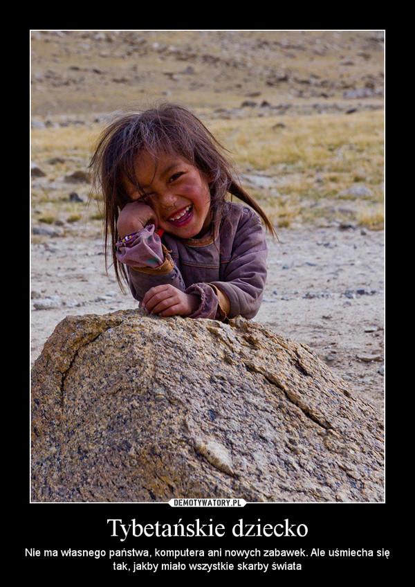 Tybetańskie dziecko – Nie ma własnego państwa, komputera ani nowych zabawek. Ale uśmiecha się tak, jakby miało wszystkie skarby świata
