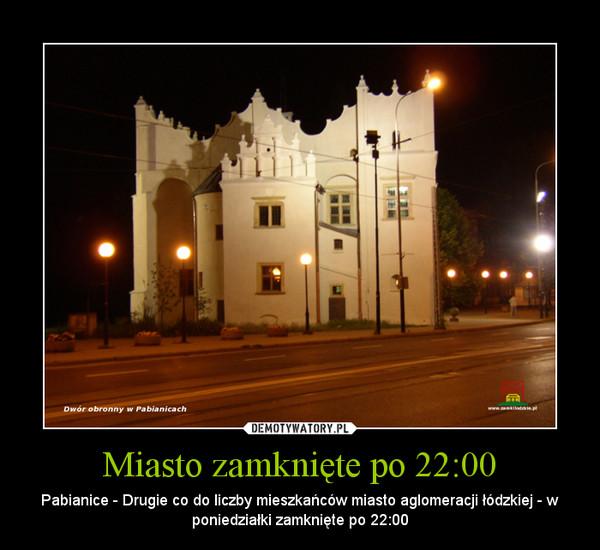 Miasto zamknięte po 22:00 – Pabianice - Drugie co do liczby mieszkańców miasto aglomeracji łódzkiej - w poniedziałki zamknięte po 22:00