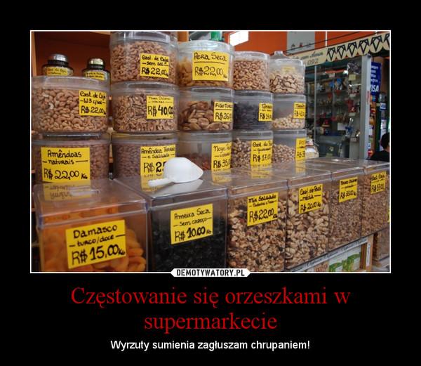 Częstowanie się orzeszkami w supermarkecie – Wyrzuty sumienia zagłuszam chrupaniem!