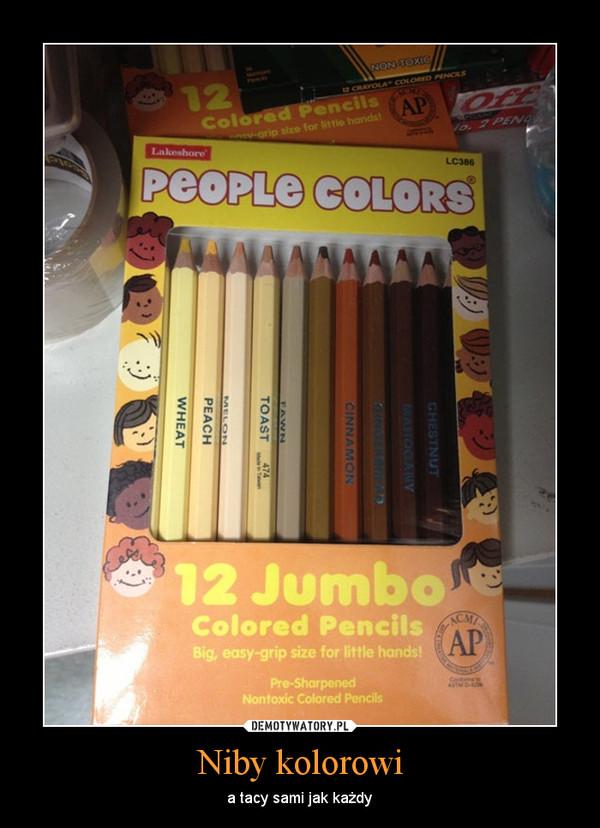 Niby kolorowi – a tacy sami jak każdy