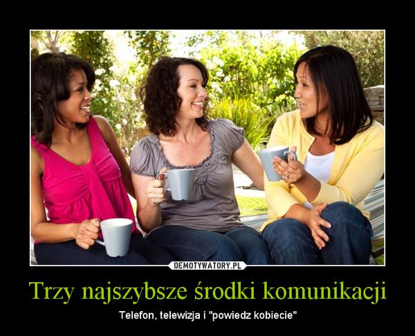 """Trzy najszybsze środki komunikacji – Telefon, telewizja i """"powiedz kobiecie"""""""
