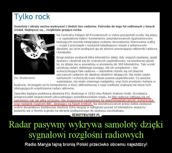Radar pasywny wykrywa samoloty dzięki sygnałowi rozgłośni radiowych – Radio Maryja tajną bronią Polski przeciwko obcemu najeźdźcy!