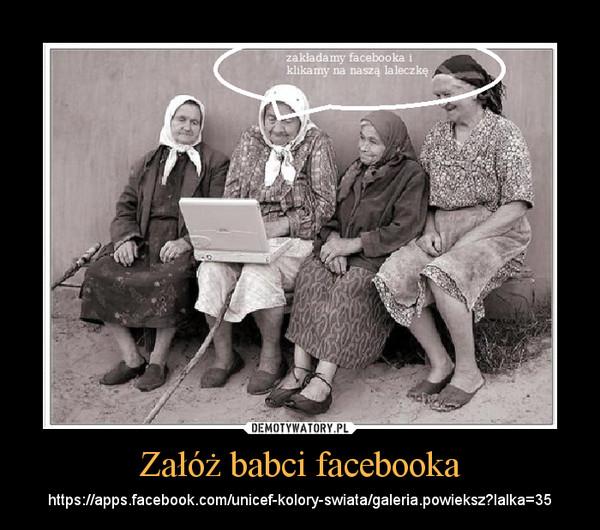 Załóż babci facebooka – https://apps.facebook.com/unicef-kolory-swiata/galeria.powieksz?lalka=35