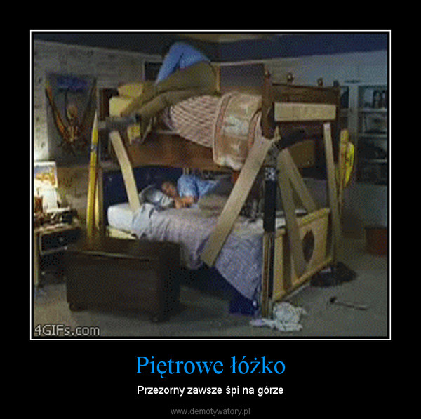Piętrowe łóżko – Przezorny zawsze śpi na górze