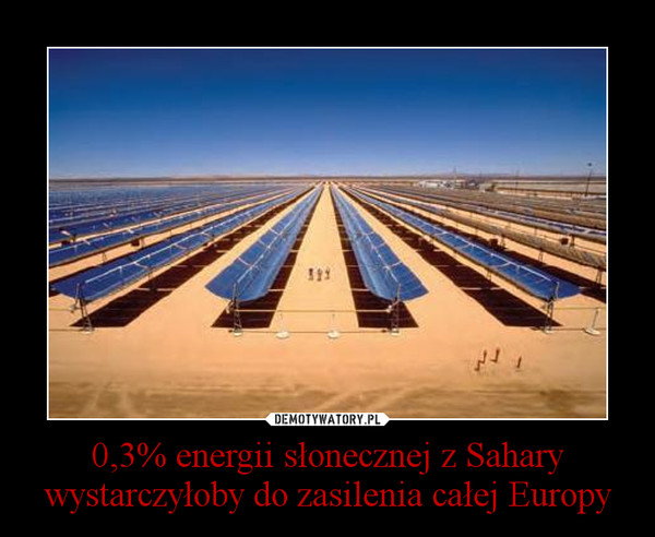 0,3% energii słonecznej z Sahary wystarczyłoby do zasilenia całej Europy –