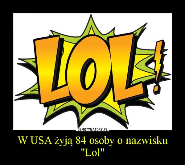 """W USA żyją 84 osoby o nazwisku """"Lol"""" –"""