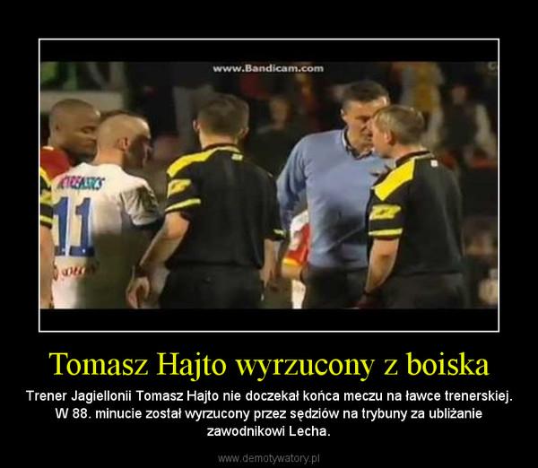 Tomasz Hajto wyrzucony z boiska – Trener Jagiellonii Tomasz Hajto nie doczekał końca meczu na ławce trenerskiej. W 88. minucie został wyrzucony przez sędziów na trybuny za ubliżanie zawodnikowi Lecha.