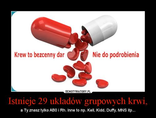 Istnieje 29 układów grupowych krwi,