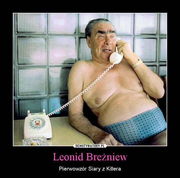 Leonid Breżniew – Pierwowzór Siary z Killera