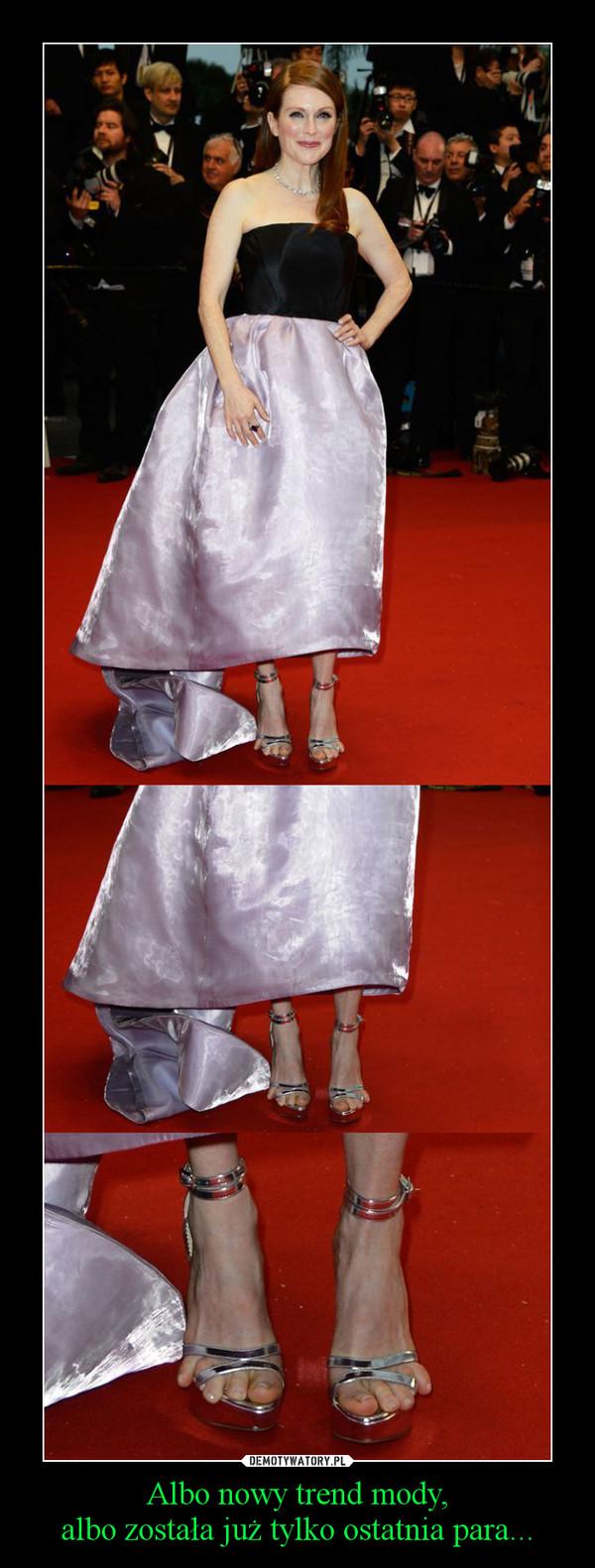 Albo nowy trend mody,albo została już tylko ostatnia para... –