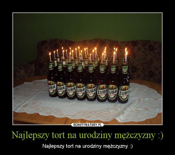 Najlepszy Tort Na Urodziny Mężczyzny Demotywatorypl