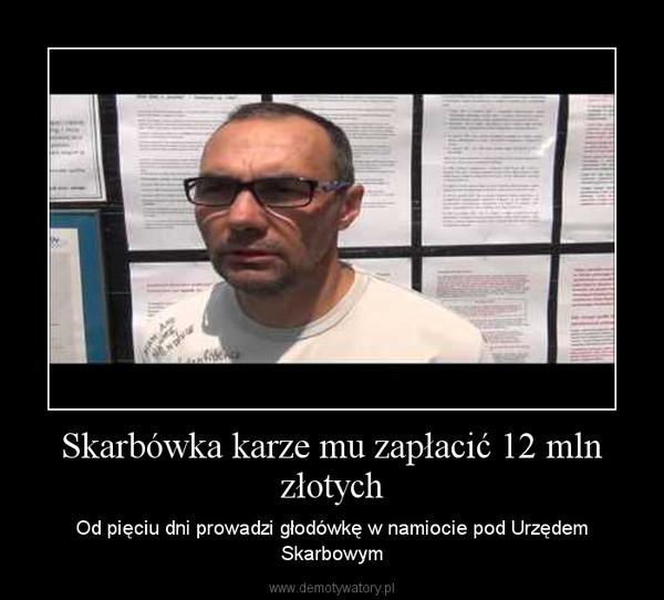 Skarbówka karze mu zapłacić 12 mln złotych – Od pięciu dni prowadzi głodówkę w namiocie pod Urzędem Skarbowym