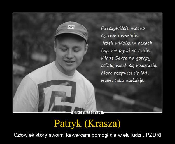Patryk (Krasza) – Człowiek który swoimi kawałkami pomógł dla wielu ludzi.. PZDR!