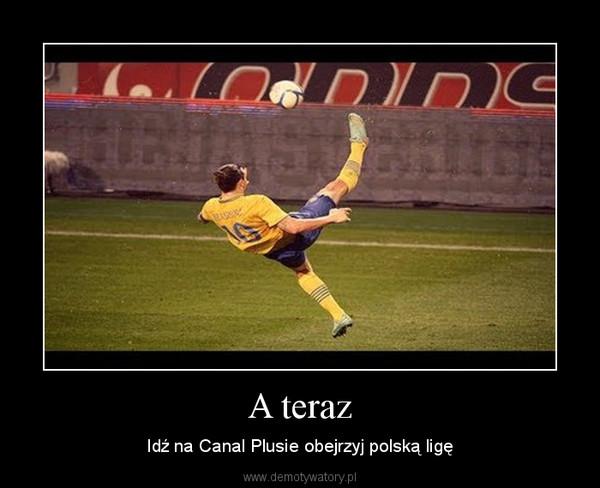 A teraz – Idź na Canal Plusie obejrzyj polską ligę