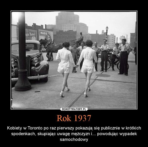 Rok 1937 – Kobiety w Toronto po raz pierwszy pokazują się publicznie w krótkich spodenkach, skupiając uwagę mężczyzn i... powodując wypadek samochodowy