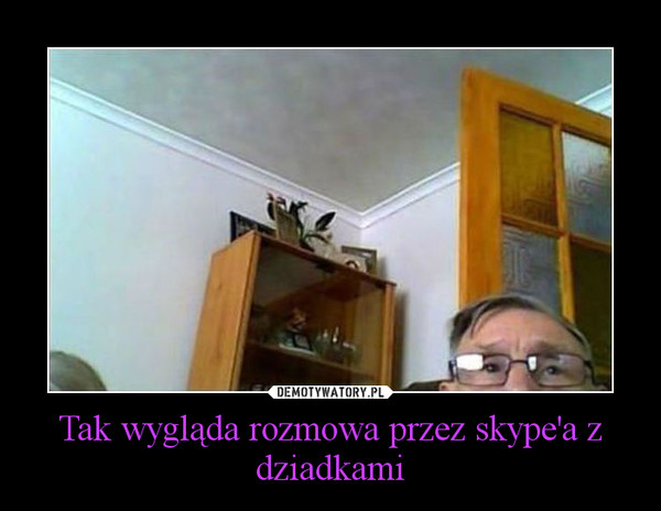 Tak wygląda rozmowa przez skype'a z dziadkami –