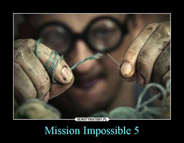 Mission Impossible 5 –