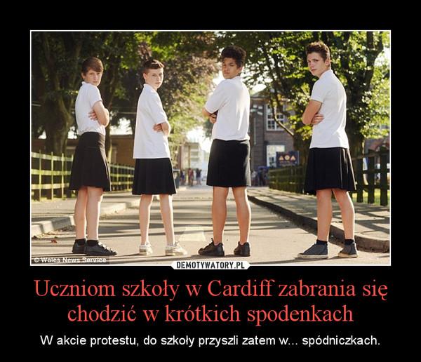 Uczniom szkoły w Cardiff zabrania się chodzić w krótkich spodenkach – W akcie protestu, do szkoły przyszli zatem w... spódniczkach.