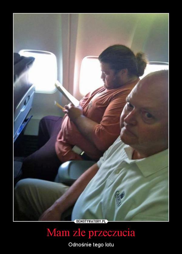 Mam złe przeczucia – Odnośnie tego lotu