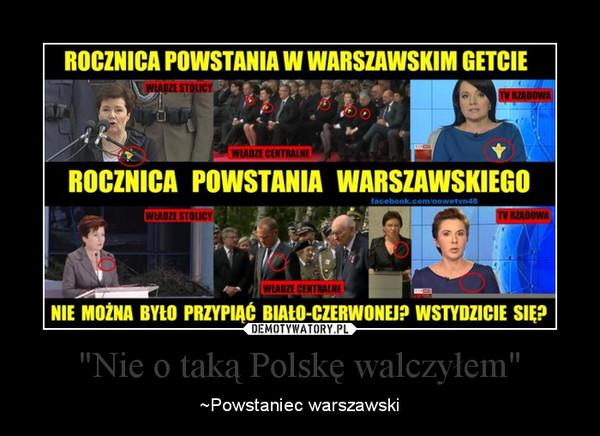 """""""Nie o taką Polskę walczyłem"""" – ~Powstaniec warszawski"""