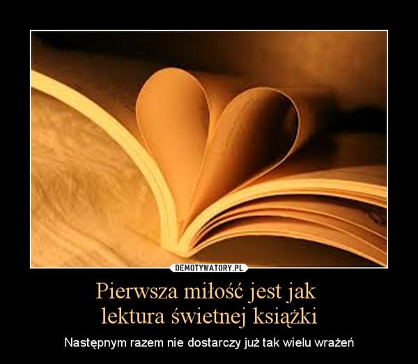 Pierwsza miłość jest jak lektura świetnej książki – Następnym razem nie dostarczy już tak wielu wrażeń