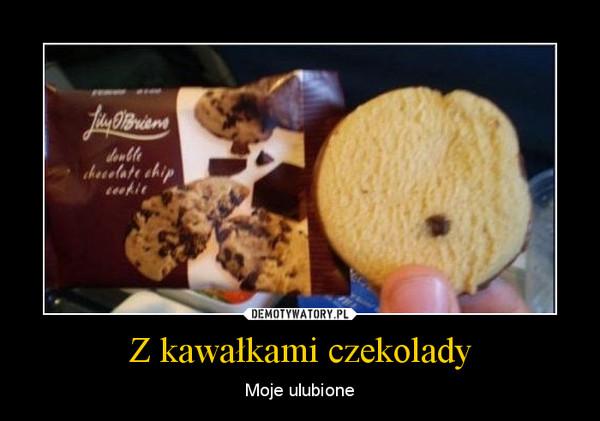 Z kawałkami czekolady – Moje ulubione