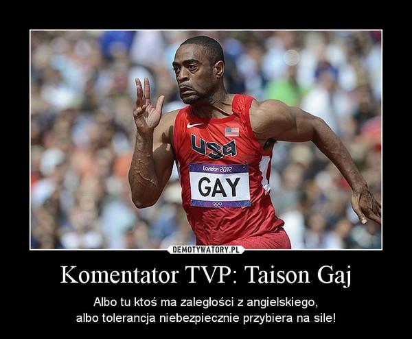 Komentator TVP: Taison Gaj – Albo tu ktoś ma zaległości z angielskiego,albo tolerancja niebezpiecznie przybiera na sile!