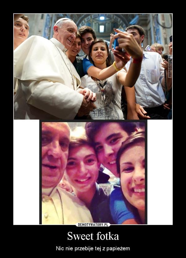 Sweet fotka – Nic nie przebije tej z papieżem