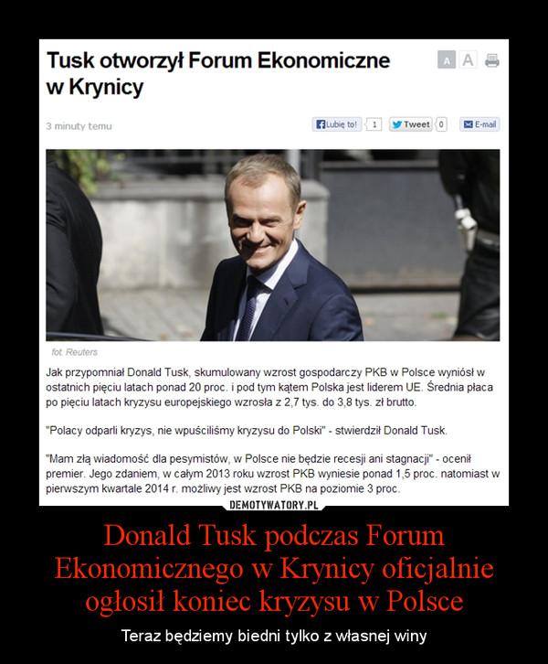 Donald Tusk podczas Forum Ekonomicznego w Krynicy oficjalnie ogłosił koniec kryzysu w Polsce – Teraz będziemy biedni tylko z własnej winy
