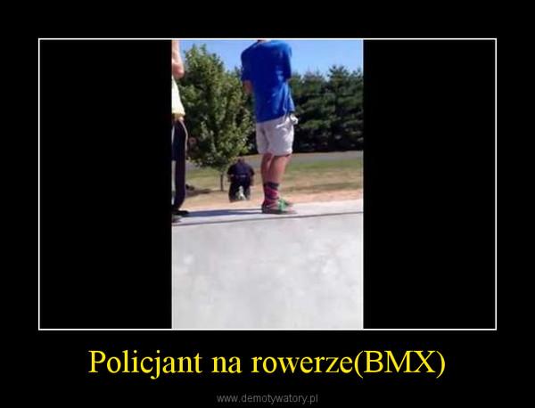 Policjant na rowerze(BMX) –