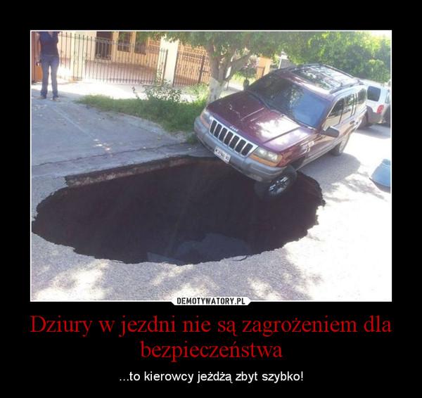Dziury w jezdni nie są zagrożeniem dla bezpieczeństwa – ...to kierowcy jeżdżą zbyt szybko!