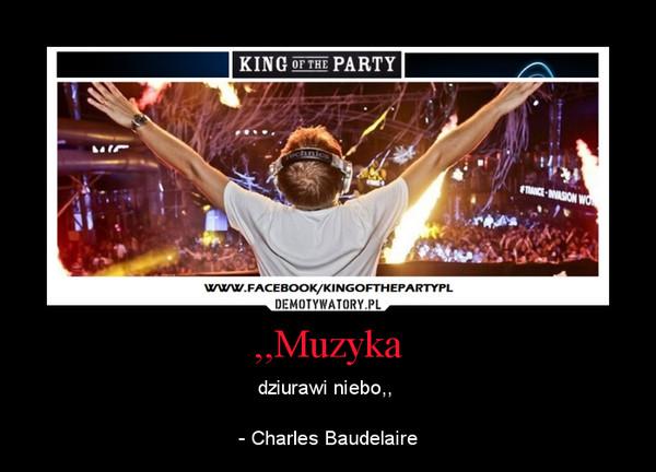 ,,Muzyka – dziurawi niebo,, - Charles Baudelaire