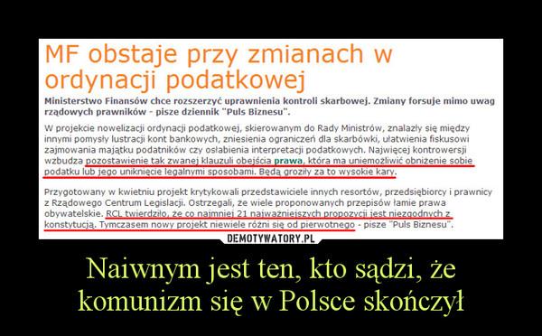 Naiwnym jest ten, kto sądzi, że komunizm się w Polsce skończył –