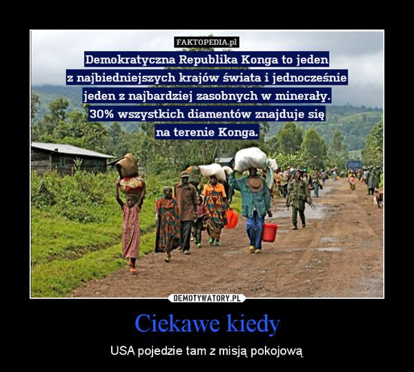 Ciekawe kiedy – USA pojedzie tam z misją pokojową