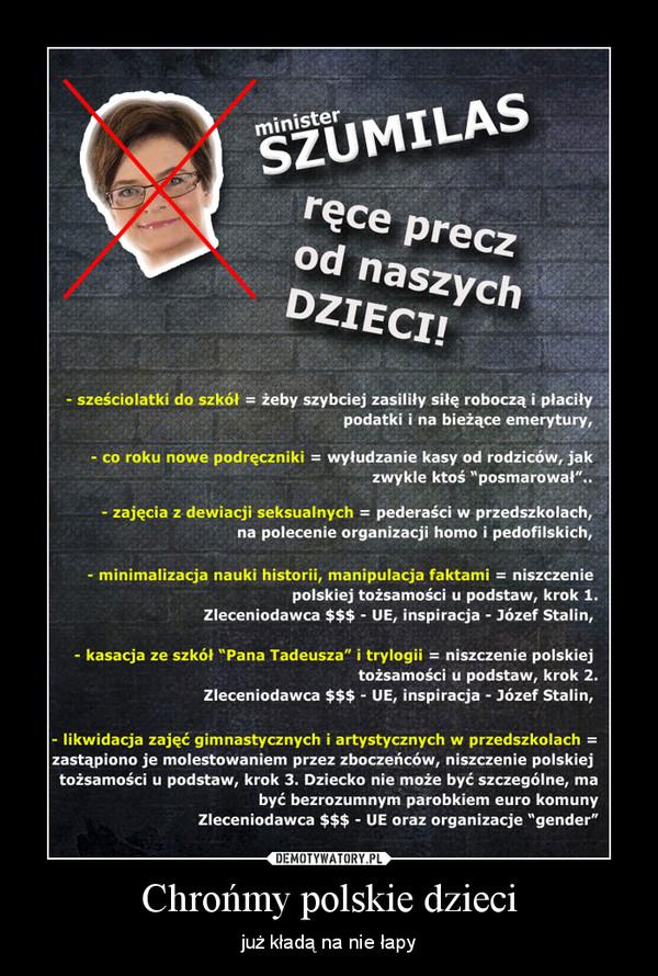 Chrońmy polskie dzieci – już kładą na nie łapy