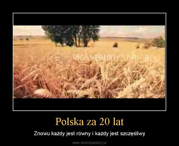 Polska za 20 lat – Znowu każdy jest równy i każdy jest szczęśliwy
