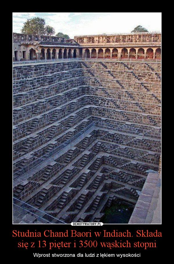 Studnia Chand Baori w Indiach. Składa się z 13 pięter i 3500 wąskich stopni – Wprost stworzona dla ludzi z lękiem wysokości