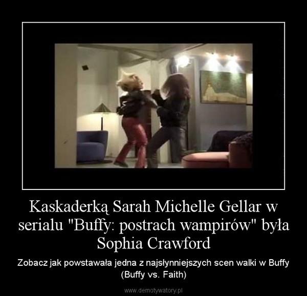 """Kaskaderką Sarah Michelle Gellar w serialu """"Buffy: postrach wampirów"""" była Sophia Crawford – Zobacz jak powstawała jedna z najsłynniejszych scen walki w Buffy (Buffy vs. Faith)"""