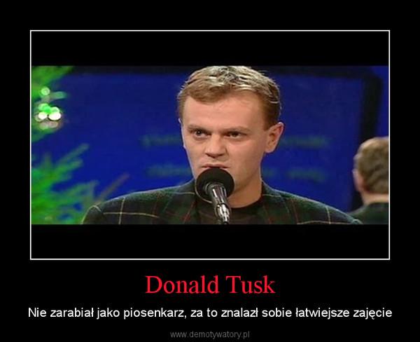 Donald Tusk – Nie zarabiał jako piosenkarz, za to znalazł sobie łatwiejsze zajęcie