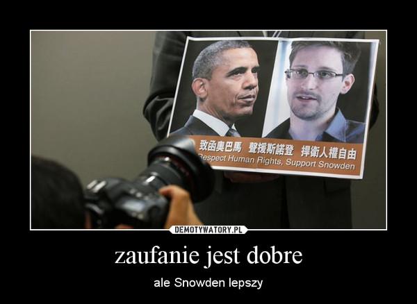 zaufanie jest dobre – ale Snowden lepszy