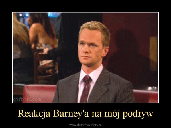 Reakcja Barney'a na mój podryw –