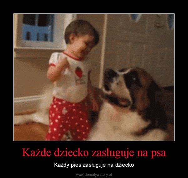 Każde dziecko zasługuje na psa – Każdy pies zasługuje na dziecko
