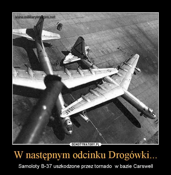 W następnym odcinku Drogówki... – Samoloty B-37 uszkodzone przez tornado  w bazie Carswell