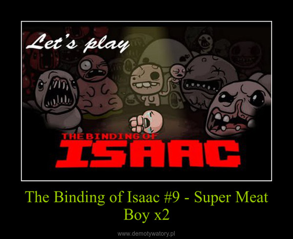 The Binding of Isaac #9 - Super Meat Boy x2 –