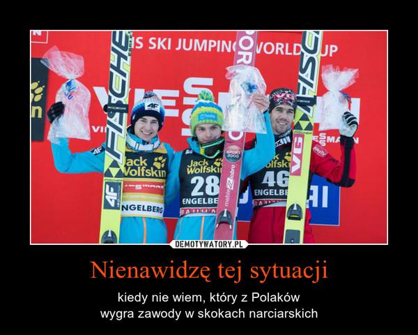Nienawidzę tej sytuacji – kiedy nie wiem, który z Polakówwygra zawody w skokach narciarskich