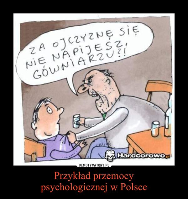Przykład przemocypsychologicznej w Polsce –